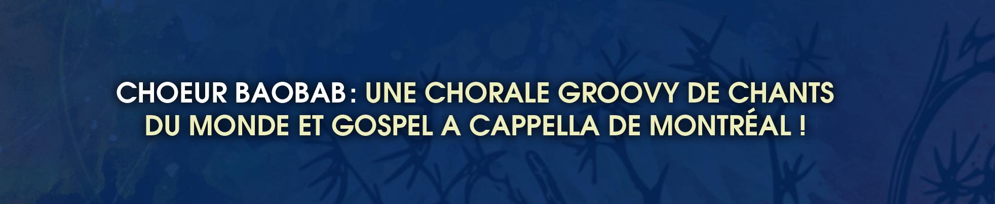 Choeur Baobab : une chorale groovy de chants du monde et gospel a cappella de Montréal !